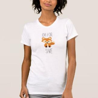 Oh for fox sake womans t shirt