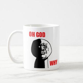Oh Gott warum Typ-Raserei-Gesicht Meme Tasse