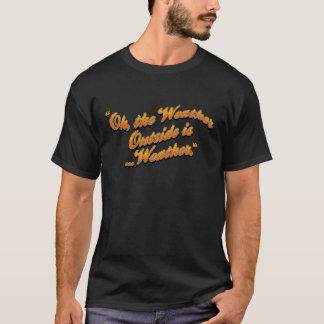 Oh, ist die Wetteraußenseite… T-Shirt