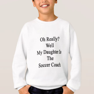 Oh wirklich ist Brunnen meine Tochter der Sweatshirt