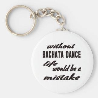 Ohne Bachata Tanz würde das Leben ein Fehler sein Standard Runder Schlüsselanhänger