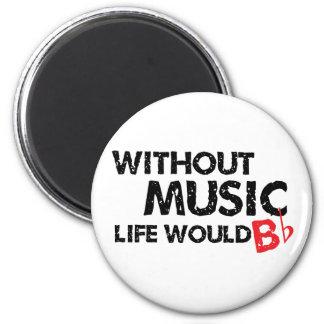 Ohne das Musik-Leben wurde B (seien Sie), flach Kühlschrankmagnet