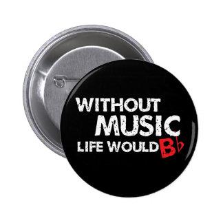 Ohne das Musik-Leben wurde B (seien Sie), flach Runder Button 5,1 Cm