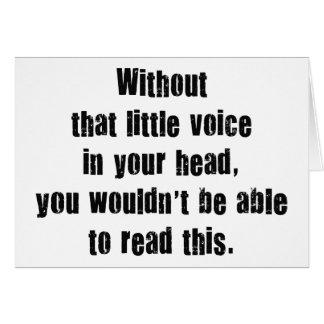 Ohne diese wenige Stimme in Ihrem Kopf, Sie Wouldn Karte