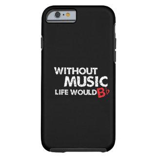 Ohne Musik wurde das Leben flaches b! Tough iPhone 6 Hülle