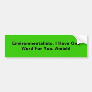 Ökologen. Ich habe ein Wort für Sie. Amisch! Autoaufkleber