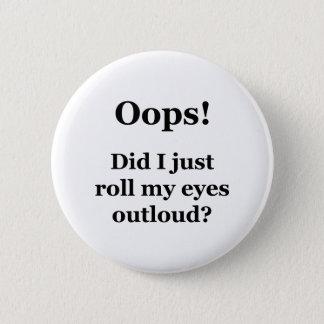 Oops! Rollte ich gerade meine Augen Outloud? Runder Button 5,7 Cm