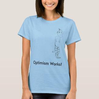 Optimismus-Arbeiten! T-Shirt
