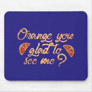 Orange Sie froh, mich zu sehen - Mousepads