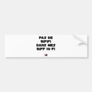 PAS DE RIFIFI DANS MES RIFF HI-FI - Wortspiele Autoaufkleber