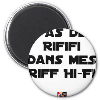 PAS DE RIFIFI DANS MES RIFF HI-FI - Wortspiele Runder Magnet 5,1 Cm