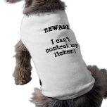 PASSEN Sie mich kann nicht Kontrolle mein licker a Hunde T Shirts