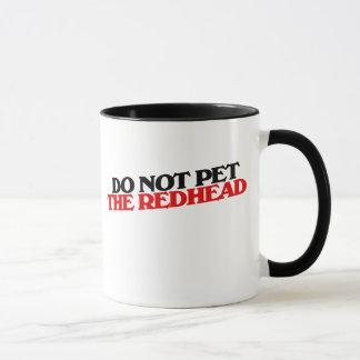 Pet nicht den REDHEAD Tasse