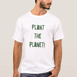Pflanze der Planet! Material T - Shirt