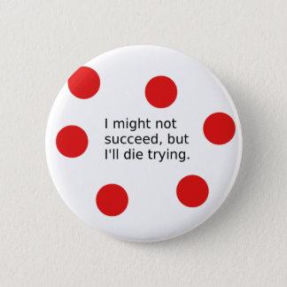 """Phrase: """"Ich nicht folgte zwar, aber ich werde die Runder Button 5,1 Cm"""
