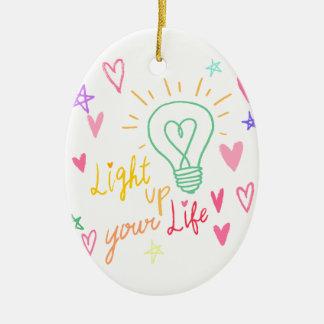 Phrase Light up your life Keramik Ornament