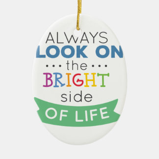 Phrase Look on the bright side of life Keramik Ornament