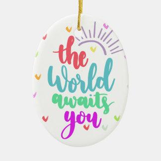 Phrase The World awaits you Keramik Ornament