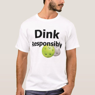 Pickleball--Dink verantwortlich T-Shirt