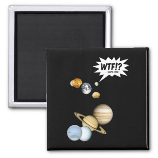 Planet Pluto WTF!? Lustige Quadratischer Magnet