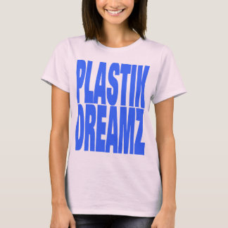 PLASTIK DREAMZ T-Shirt