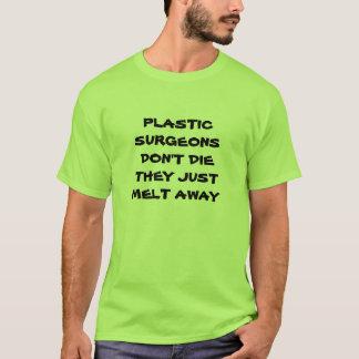 PLASTIKchirurgen TUN NICHT DIE SIE JUT-SCHMELZE T-Shirt