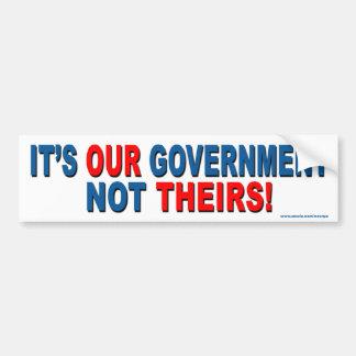 """Politisch """"es ist UNSERE Regierung nicht ihr"""" Autoaufkleber"""