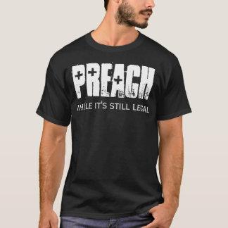 Predigen Sie, während es noch legaler T - Shirt