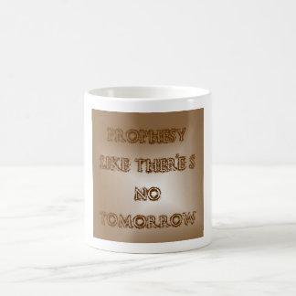 Prophezeien Sie wie dort ist kein morgen Kaffeetasse