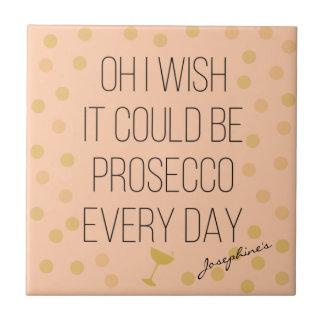 Prosecco jeden Tag Keramikfliese