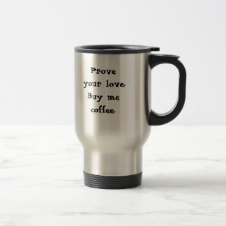 Prüfen Sie Ihre Liebe.  Kaufen Sie mich Kaffee.  Reisebecher