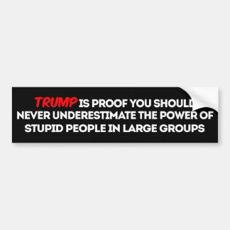 PSA: Unterschätzen Sie nie Power der dummen Wähler Autoaufkleber