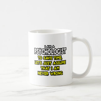 Psychologe… nehmen an, dass ich nie falsch bin kaffeetasse