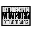 Pyrotechnic Advisory – Extreme Fireworks Poster