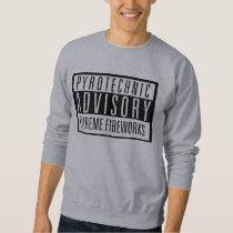 Pyrotechnic Advisory – Extreme Fireworks Sweatshirt