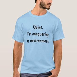 Quiet.I morgens, das meine Umwelt erobert T-Shirt
