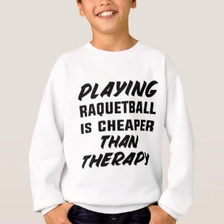 Racquetball zu spielen ist billiger als Therapie Sweatshirt