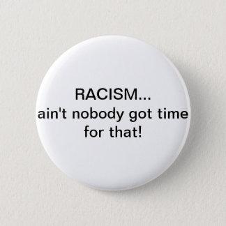 Rassismus… ist nicht niemand erhaltene Zeit für Runder Button 5,1 Cm