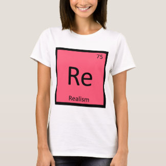 Re - Realismus-Kunst-Chemie-Periodensystem-Symbol T-Shirt