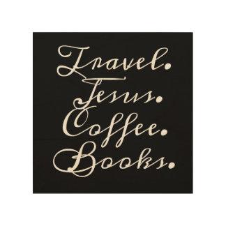 Reise, Jesus, Kaffee, Bücher: Wand-Kunst Holzleinwände