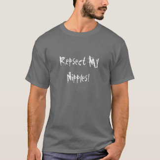 Repsect meine Nippel! T-Shirt