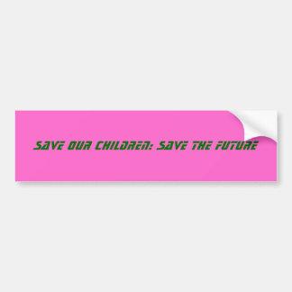 Retten Sie unsere Kinder: retten Sie die Zukunft Autoaufkleber