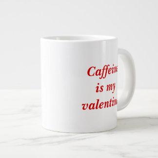 Riesige Tasse - Koffein ist mein Valentine.