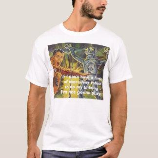 robot2, wenn ich eine Horde unbarmherzigen ro T-Shirt