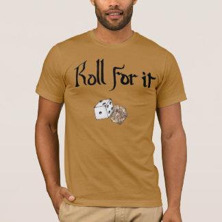 Rolle für sie! (Kerker und Drachen inspiriert) T-Shirt