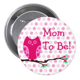 """Rosa Eule """"Mamma, zum Babyparty-Knopf zu sein"""" Anstecknadelbutton"""