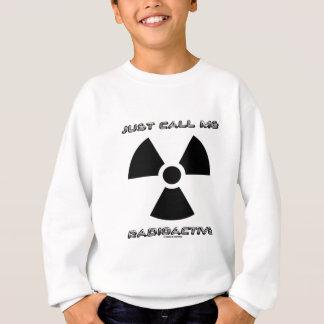 Rufen Sie mich einfach radioaktiv an (radioaktives Sweatshirt