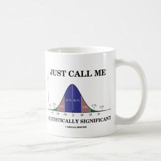 Rufen Sie mich einfach statistisch bedeutend an Kaffeetasse