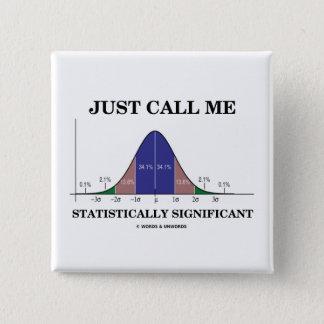 Rufen Sie mich einfach statistisch bedeutend an Quadratischer Button 5,1 Cm