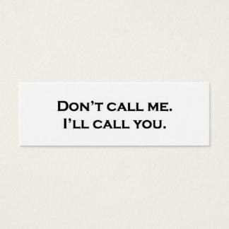 Rufen Sie mich nicht an. Ich rufe Sie an Mini Visitenkarte
